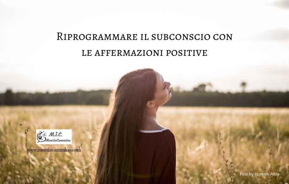 Riprogrammare il subconscio con le affermazioni positive