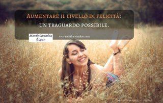 Aumentare il livello di felicità: un traguardo possibile.